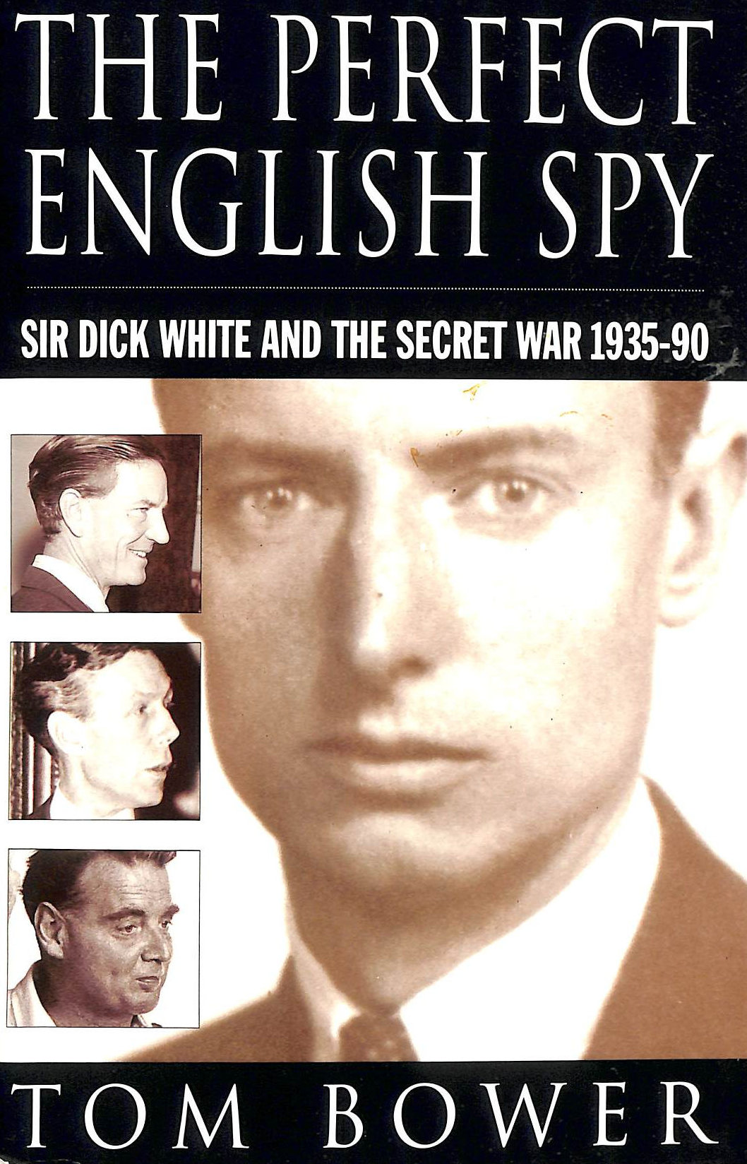 Image for The Perfect English Spy: Sir Dick White and the Secret War, 1935-90