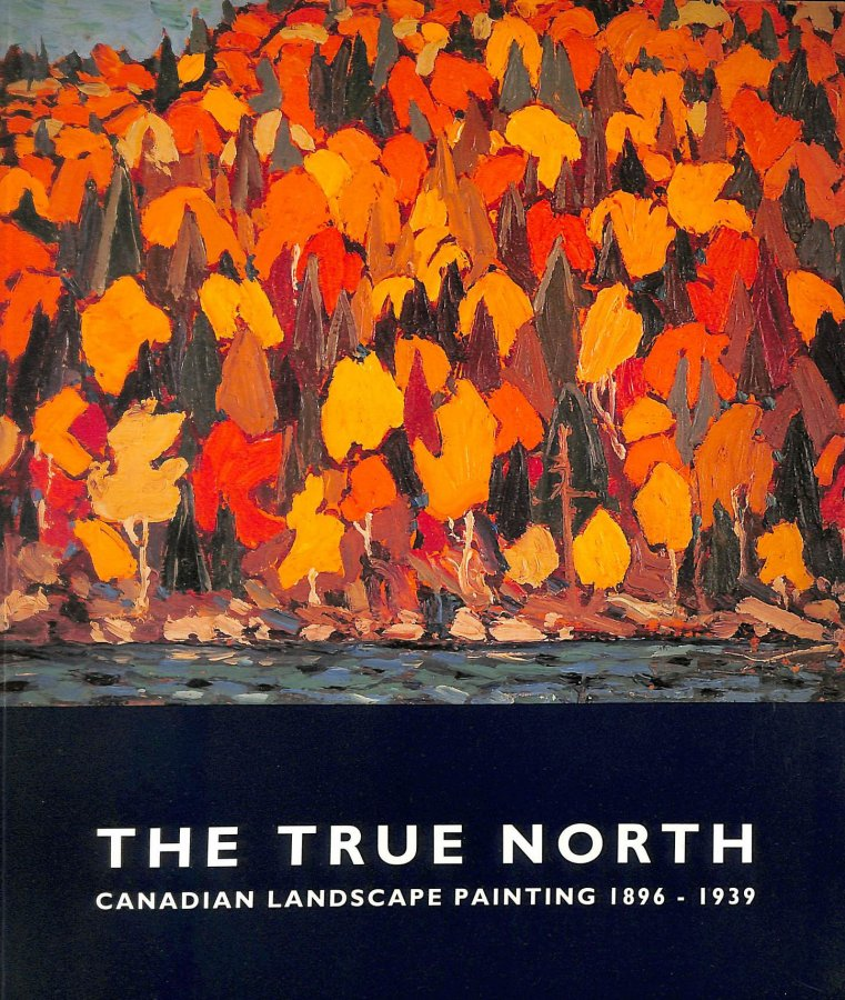 Image for The True North: Canadian Landscape Painting, 1896-1939