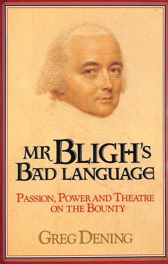 Image for Mr Bligh's Bad Language: Passion, Power And Theater On H. M. Armed Vessel Bounty