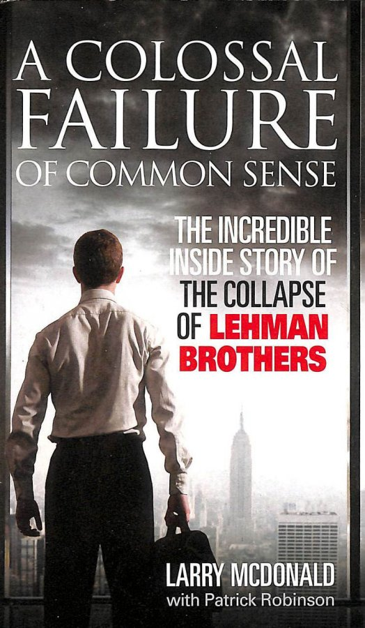 Image for A Colossal Failure Of Common Sense: The Incredible Inside Story Of The Collapse Of Lehman Brothers