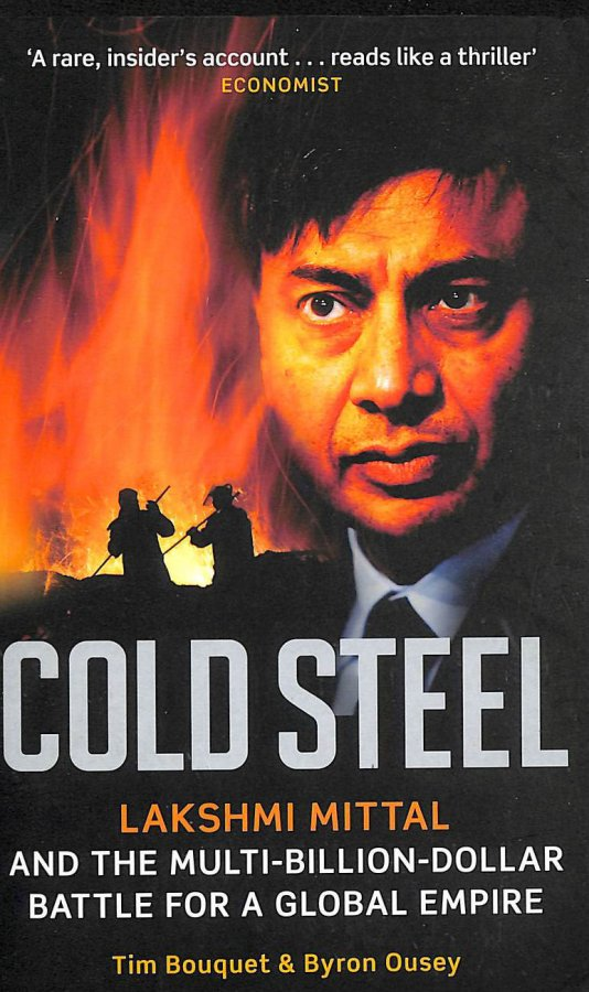 Image for Cold Steel: Lakshmi Mittal And The Multi-Billion-Dollar Battle For A Global Empire