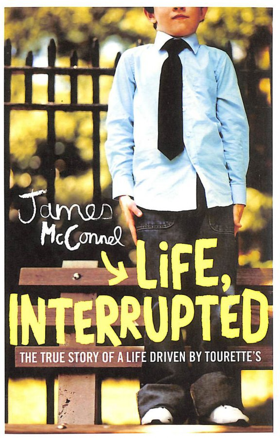 Image for Life, Interrupted: The True Story Of A Life Driven By Tourette's