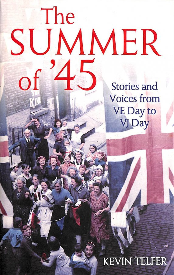 Image for The Summer Of '45: Stories And Voices From Ve Day To Vj Day