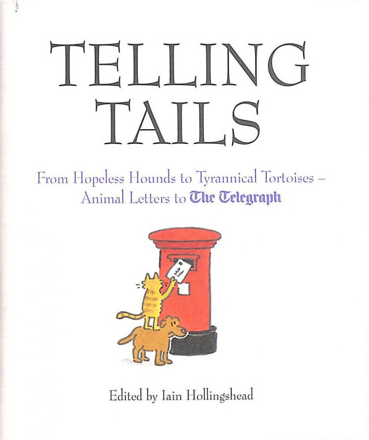 Image for Telling Tails: From Hopeless Hounds To Tyrannical Tortoises: Animal Letters To The Telegraph (Telegraph Books)