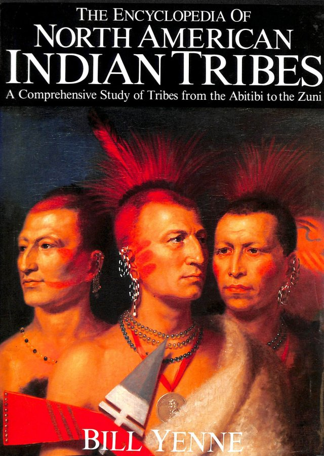 Image for The Encyclopedia Of North American Indian Tribes, A Comprehensive Study Of Tribes From The Abitibi To The Zuni