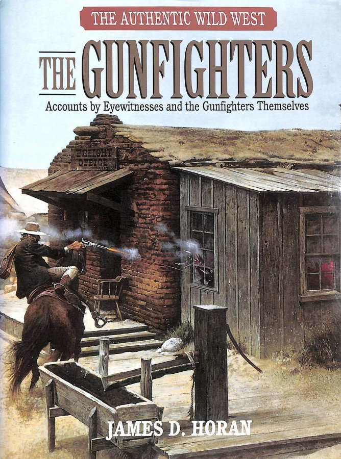 Image for The Gunfighters: The Authentic Wild West