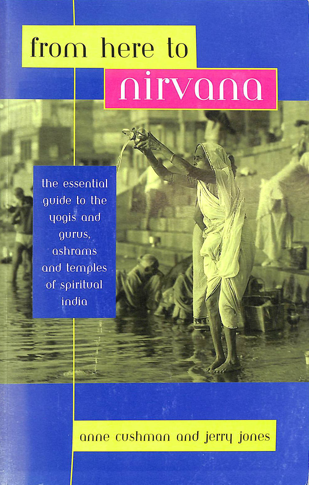 Image for From Here to Nirvana: Essential Guide to the Yogis and Gurus, Ashrams and Temples of Spiritual India