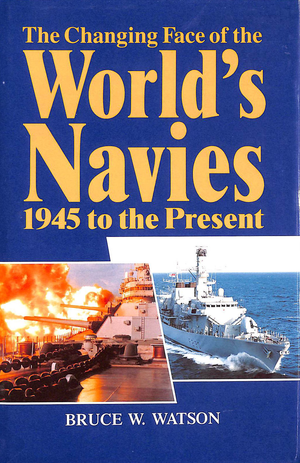 Image for The Changing Face of the World's Navies: 1945 to the Present