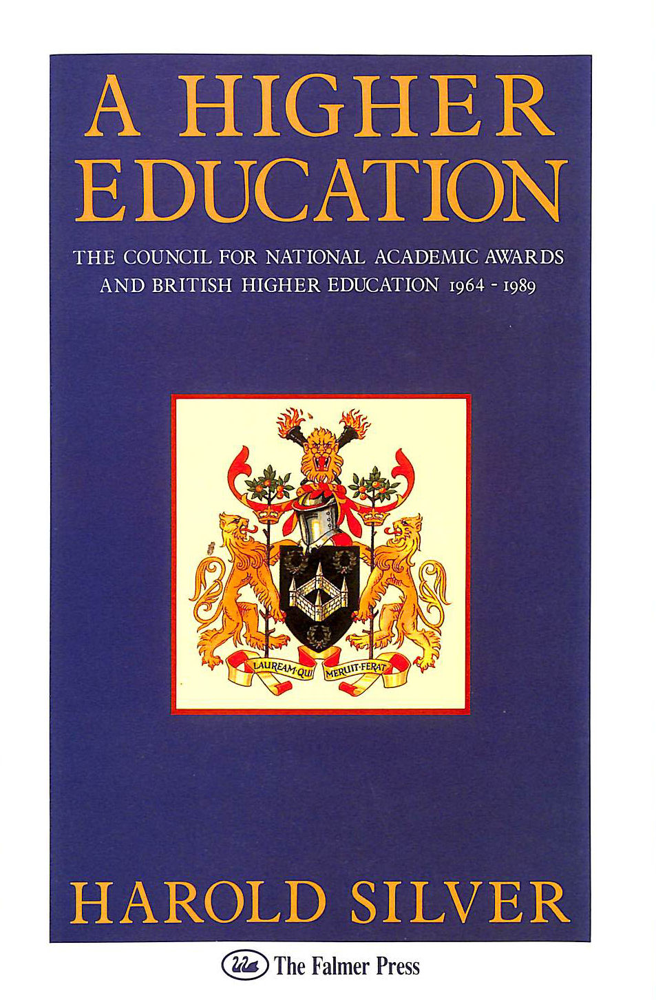 Image for A Higher Education: Council for National Academic Awards and British Higher Education, 1964-89 (Education Policy Perspectives)