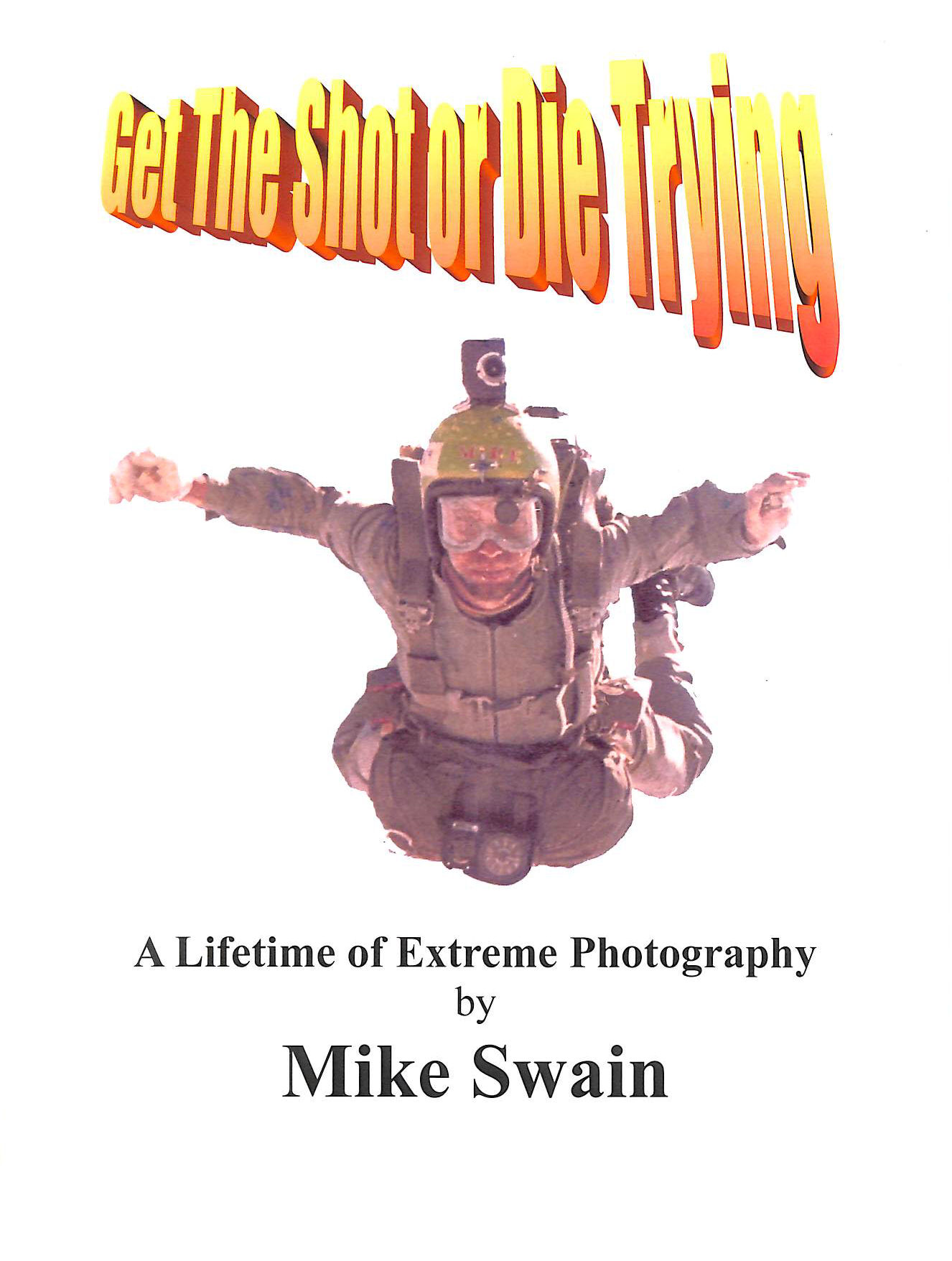 Image for Get the Shot Or Die Trying : A Lifetime of Extreme Photography