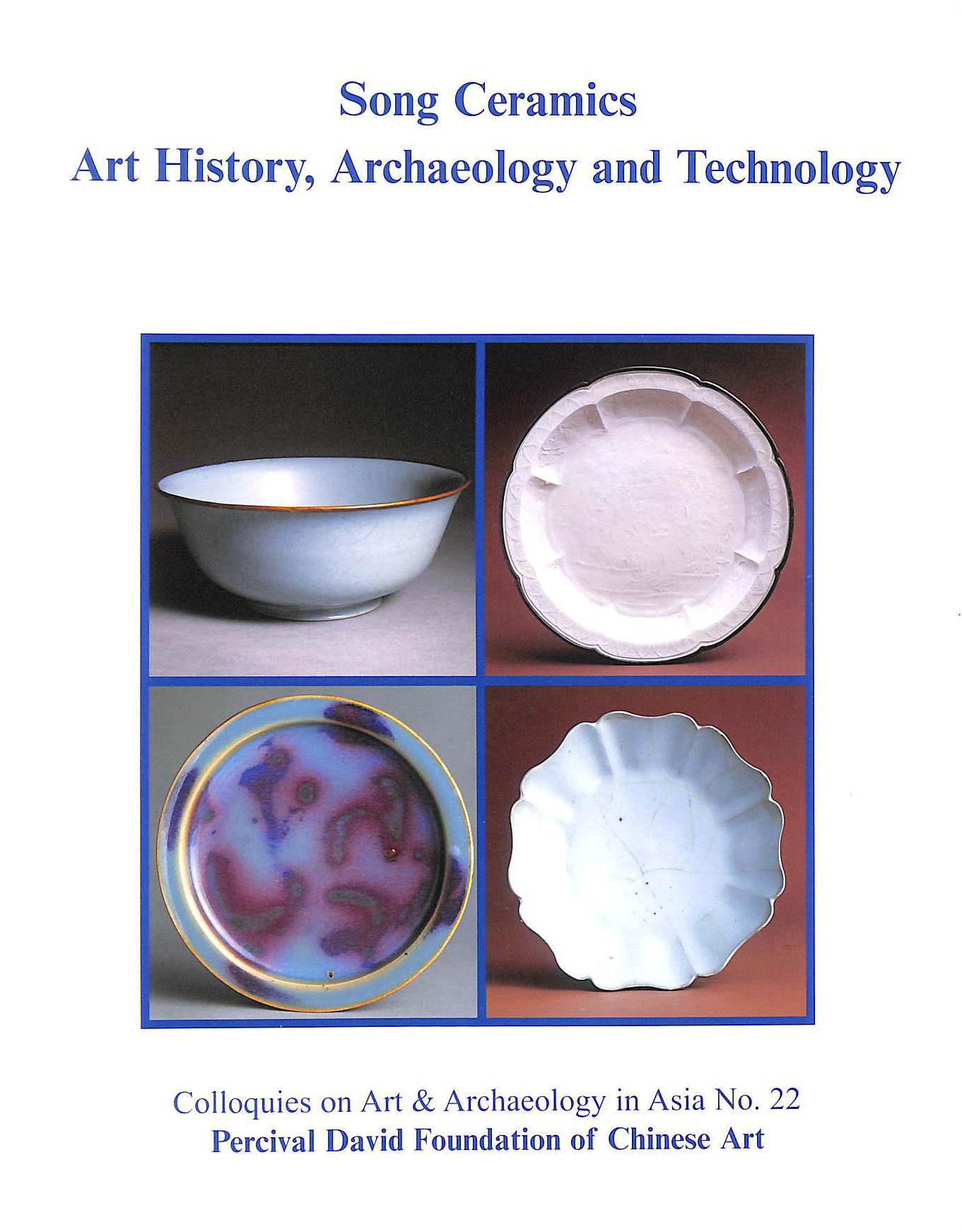 Image for Song Ceramics: Art History, Archaeology and Technology (Colloquies on Art & Archaeology in Asia, 22)