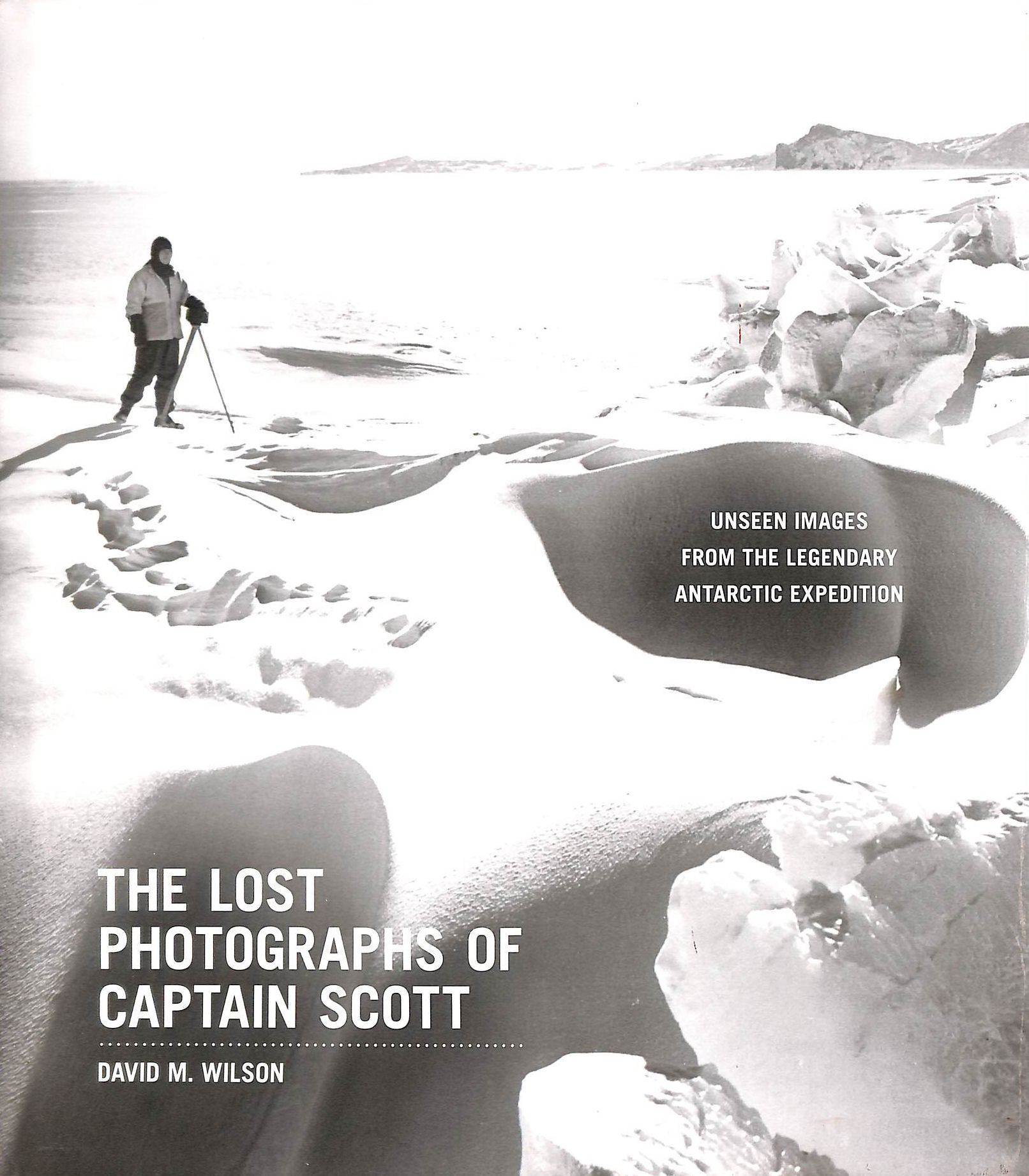 Image for The Lost Photographs of Captain Scott: Unseen Photographs from the Legendary Antarctic Expedition