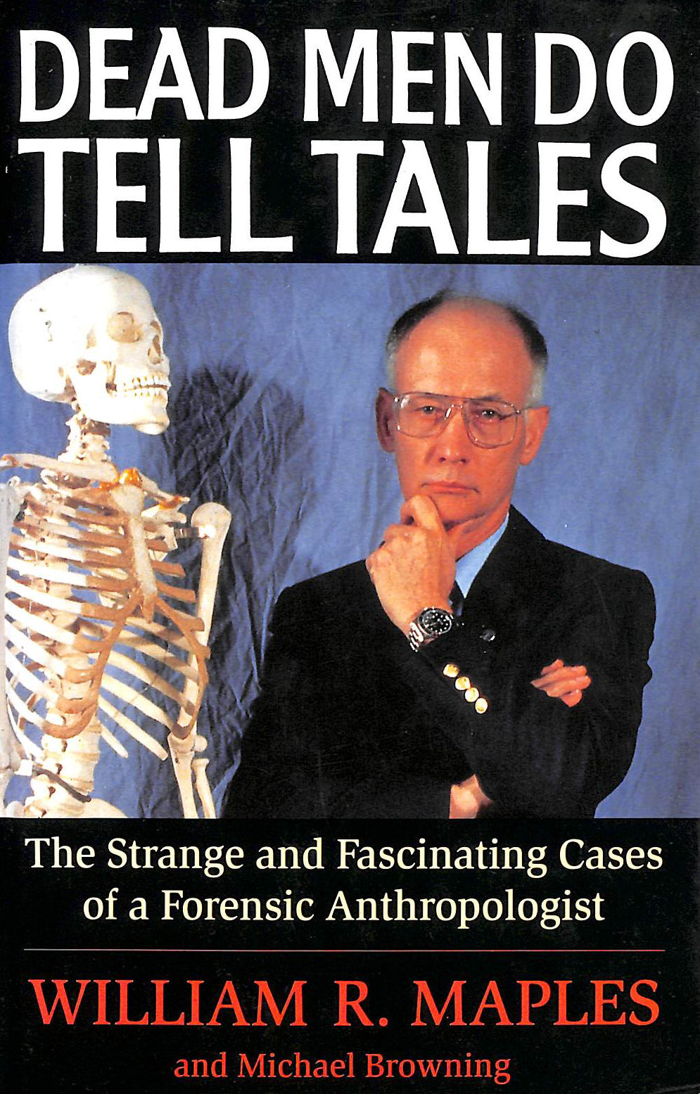 Image for Dead Men Do Tell Tales: The Strange and Fascinating Cases of a Forensic Anthropologist