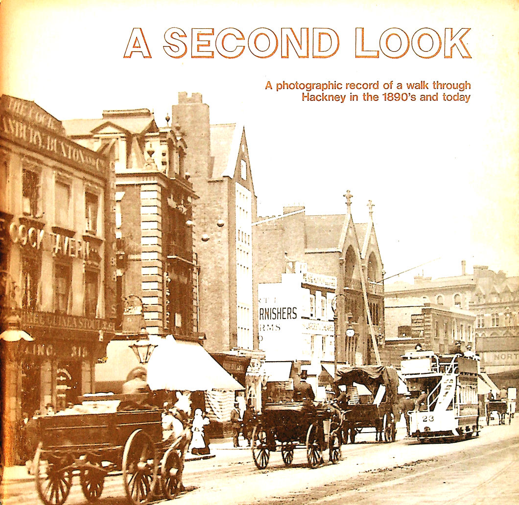 Image for A Second Look: A photographic record of a walk through Hackney in the 1890's and today