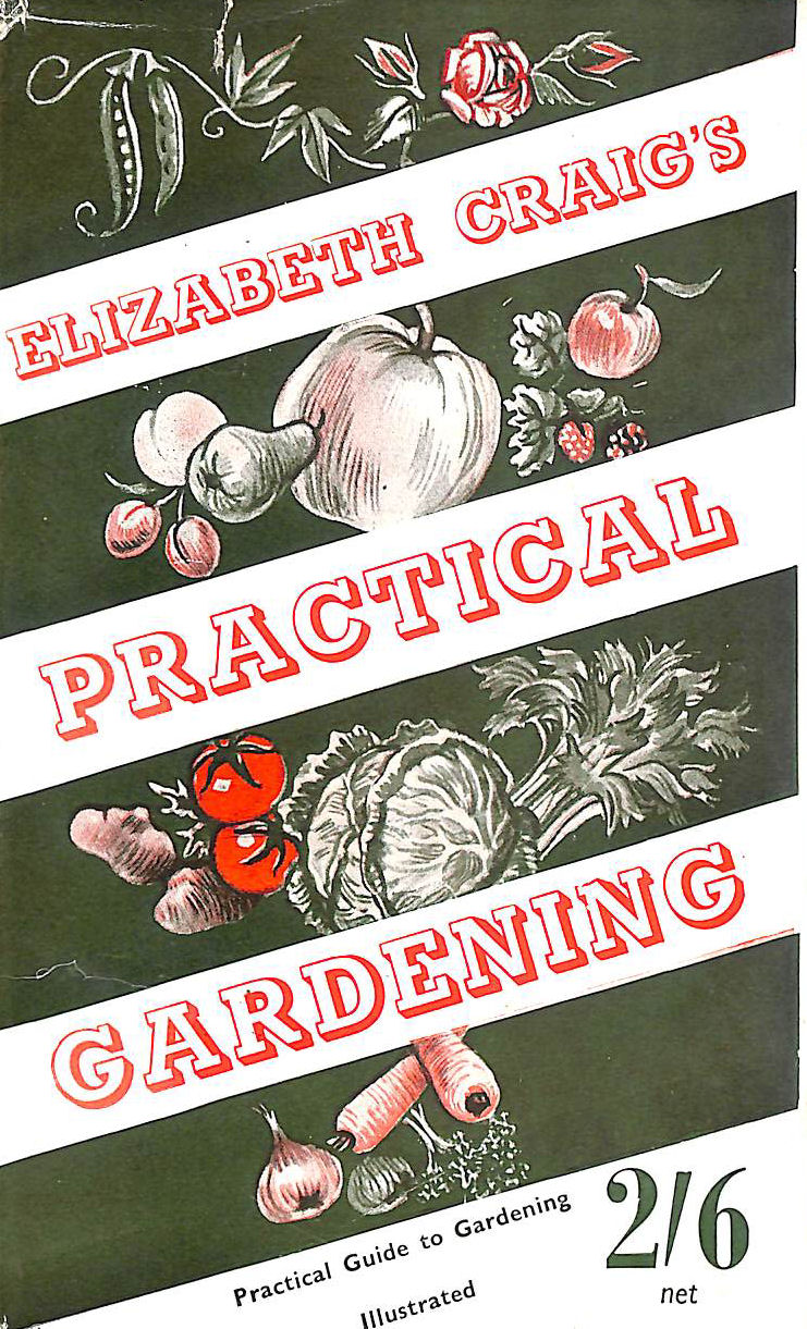 Image for Elizabeth Craig's Practical Gardening. A book for the gardener with little money to spend, dealing fully with vegetables, flowers, herbs and fruit
