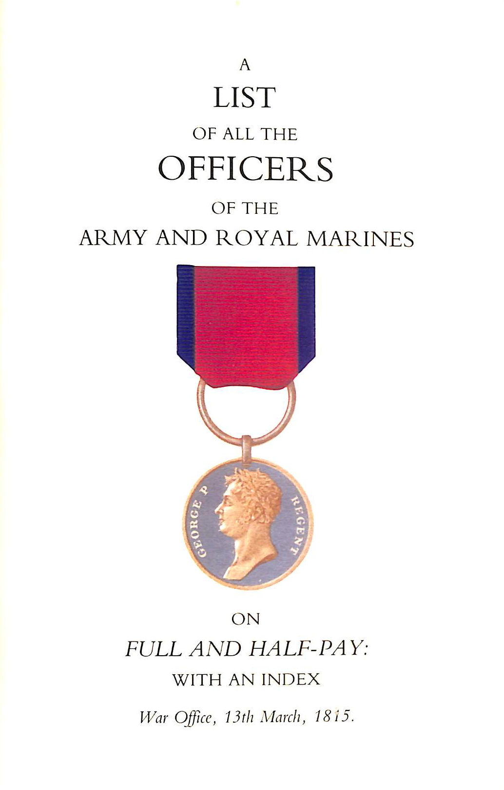 Image for A List Of All The Officers Of The Army And Royal Marines On Full And Half-Pay With An Index: 1815