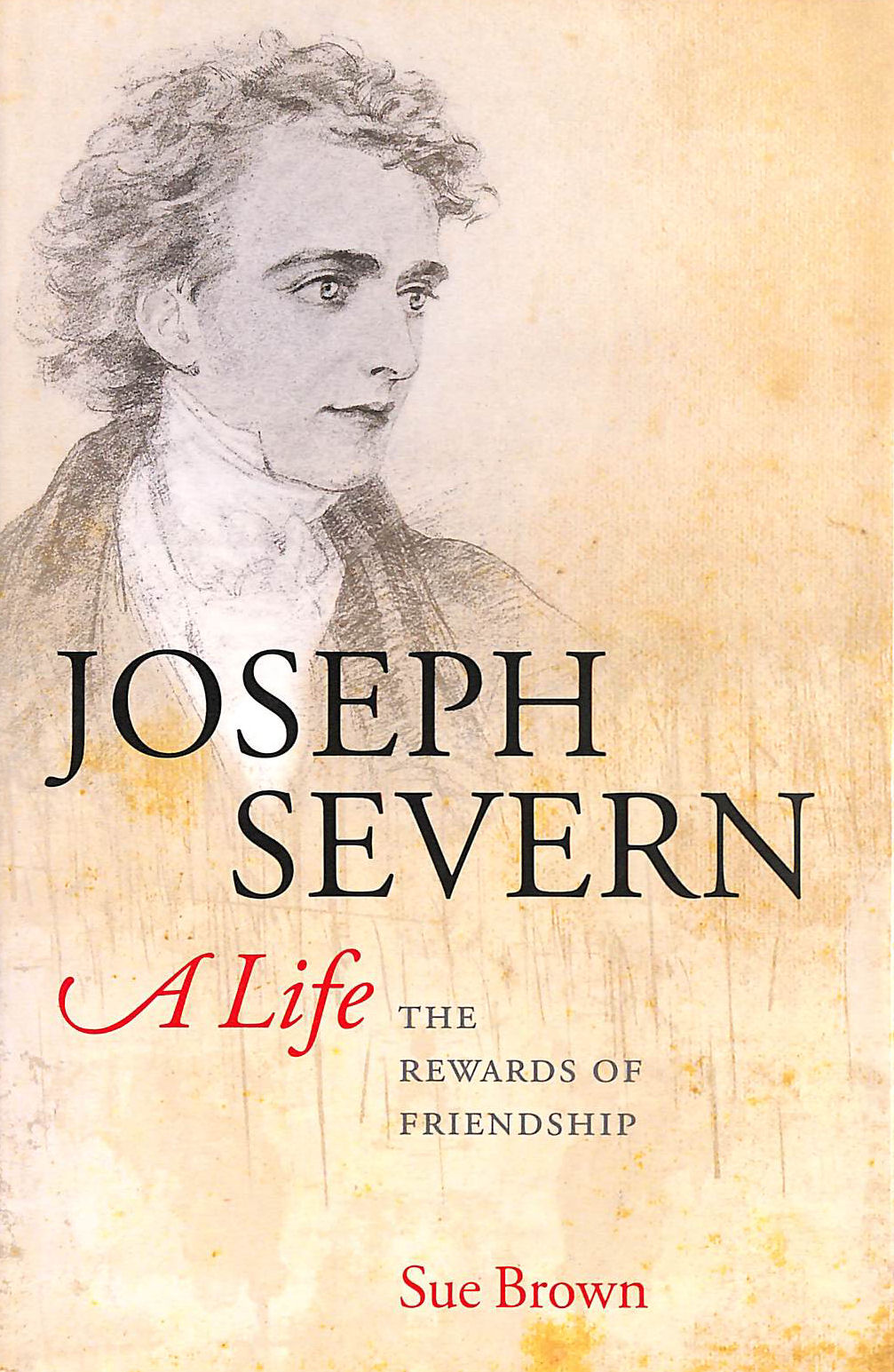 Image for Joseph Severn, A Life: The Rewards of Friendship