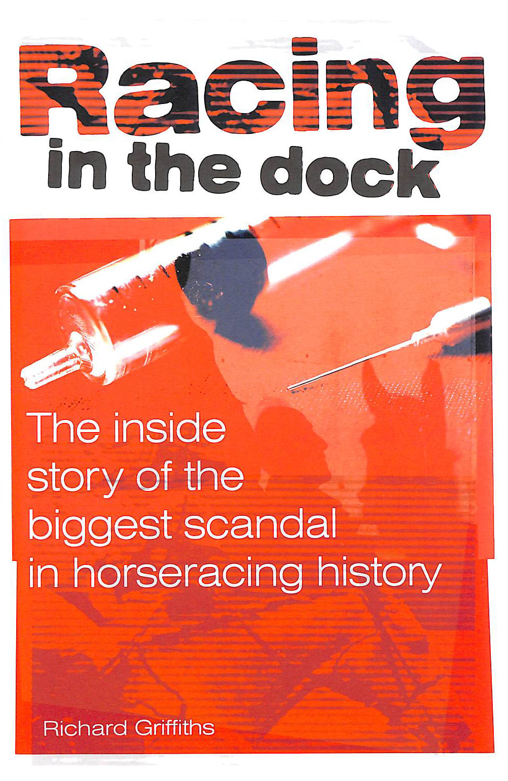 Image for Racing in the Dock: The Inside Story of the Biggest Scandal in Horseracing History