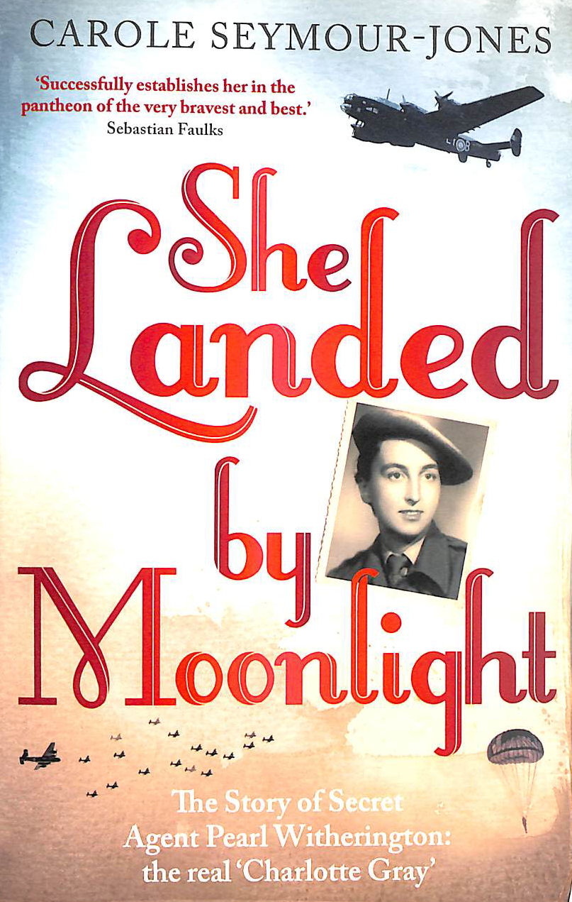 Image for She Landed By Moonlight: The Story of Secret Agent Pearl Witherington: the 'real Charlotte Gray'