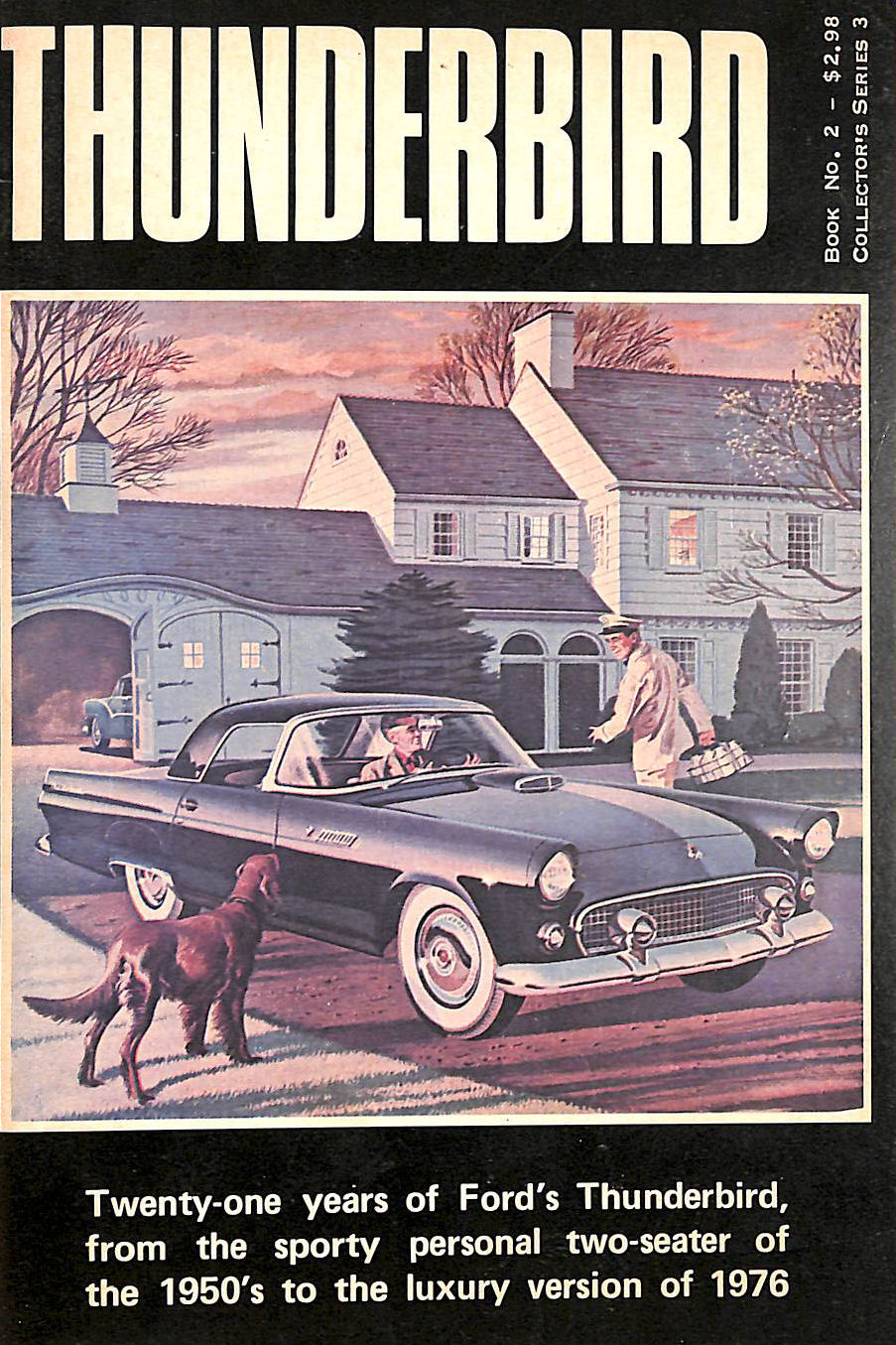 Image for Thunderbird (Book No. 2, Collector's Series 3) 21 Years of Ford's Thunderbird, from the Sporty Personal Two-Seater of the 1950's to The Luxury Version of 1976.