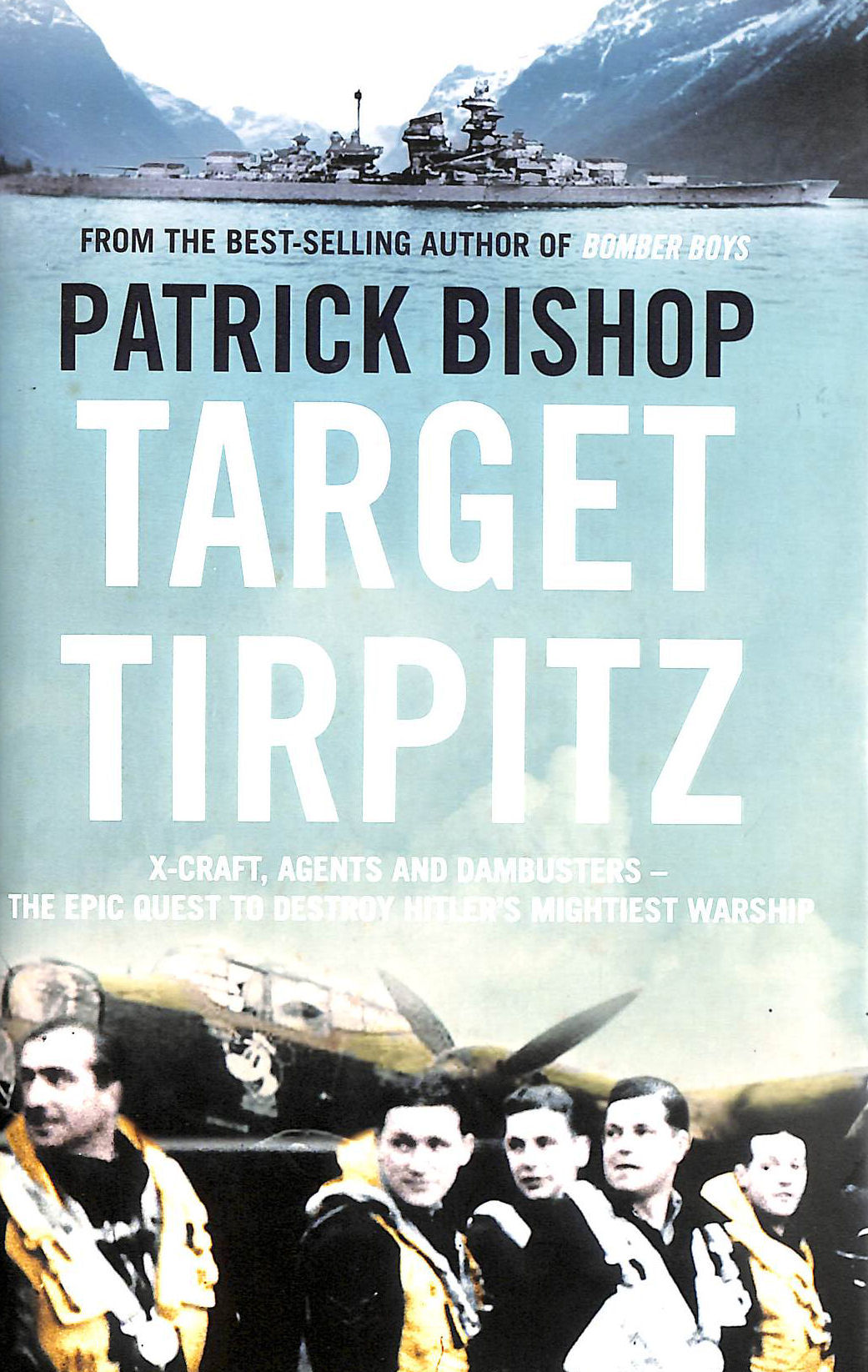 Image for Target Tirpitz: X-Craft, Agents and Dambusters - The Epic Quest to Destroy Hitler's Mightiest Warship