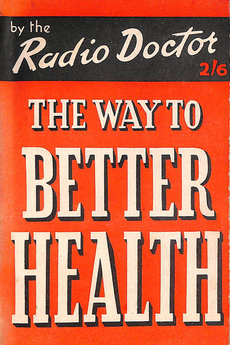 Image for The Way To Better Health By The Radio Doctor