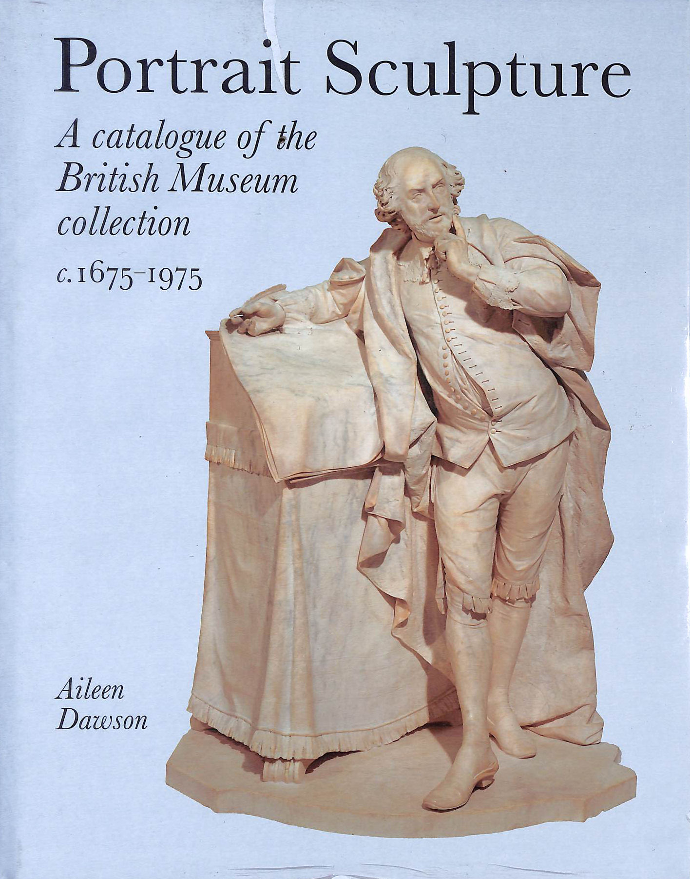 Image for Portrait Sculpture in the British Museum: A Catalogue of the British Museum Collection, c.1675-1975 (Scholarly)
