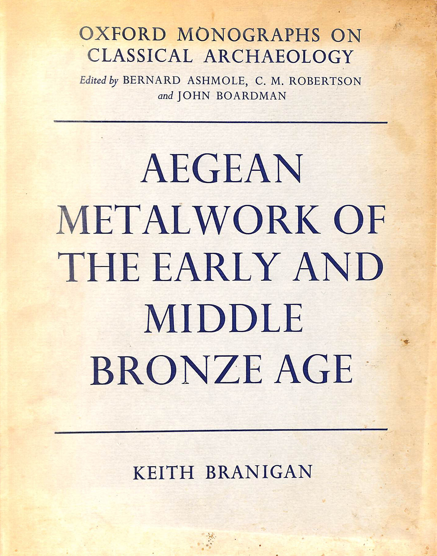 Image for Aegean Metalwork of the Early and Middle Bronze Age (Oxford Monographs on Classical Archaeology)