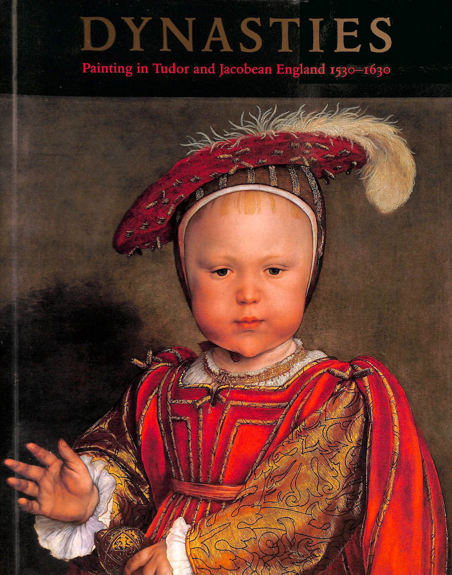 Image for Dynasties: Painting in Tudor and Jacobean England, 1530-1630